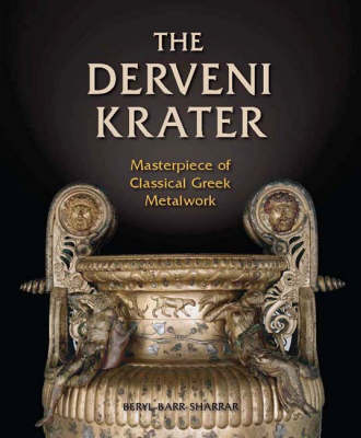 The Derveni Krater: Masterpiece of Classical Greek Metalwork - Ancient Art and Architecture in Context 1 (Hardback)
