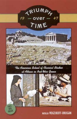 Triumph Over Time: The American School of Classical Studies at Athens in Post-War Greece (Paperback)