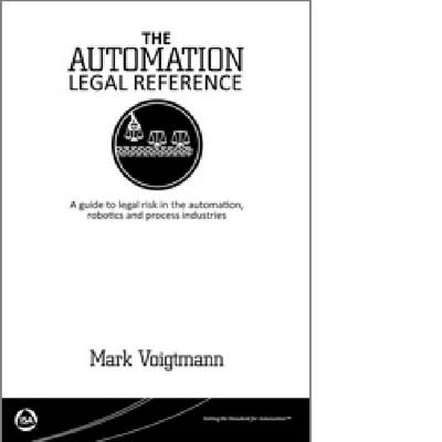 The Automation Legal Reference: A Guide to Legal Risk in the Automation, Robotics and Processing Industries (Paperback)