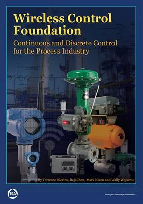 Wireless Control Foundation: Continuous and Discrete Control for the Process Industry (Paperback)