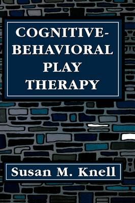 Cognitive-Behavioral Play Therapy (Hardback)