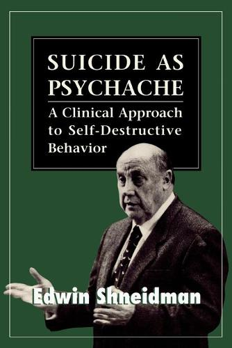 Suicide as Psychache: A Clinical Approach to Self-Destructive Behavior (Paperback)