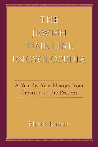 The Jewish Time Line Encyclopedia: A Year-by-year History from Creation to the Present (Paperback)