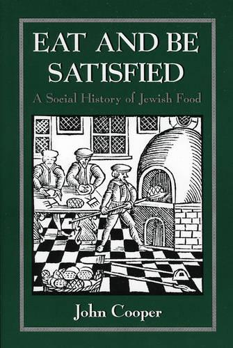 Eat and Be Satisfied: A Social History of Jewish Food (Paperback)