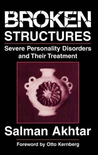 Broken Structures: Severe Personality Disorders and Their Treatment (Hardback)