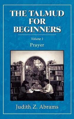 The Talmud for Beginners: Prayer (Hardback)
