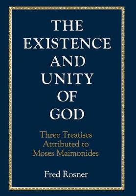 Existence and Unity of God: Three Treatises Attributed to Moses Maimonides (Hardback)
