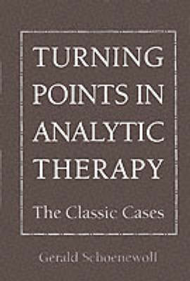 Turning Points in Analytic Therapy: The Classic Cases (Hardback)