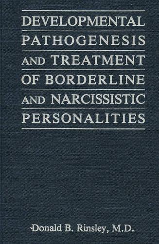 Developmental Pathogenesis and Treatment of Borderline and Narcissistic Personalities (Hardback)