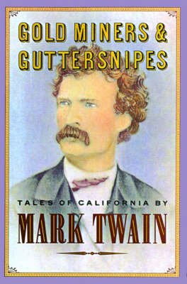 Gold Miners, Hoopskirts and Guttersnipes: Mark Twain on California (Paperback)