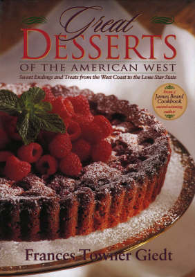 Great Desserts of the American West: Sweet Endings and Treats from the West Coast to the Lone Star State (Hardback)