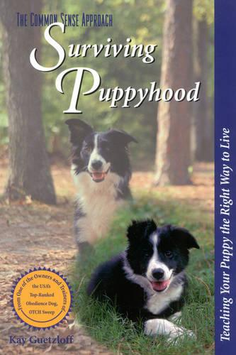 Surviving Puppyhood: Teaching Your Puppy the Right Way to Live - The common sense approach (Paperback)