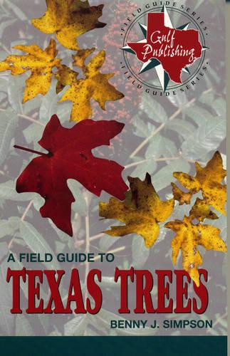 A Field Guide to Texas Trees - Gulf Publishing Field Guides (Paperback)