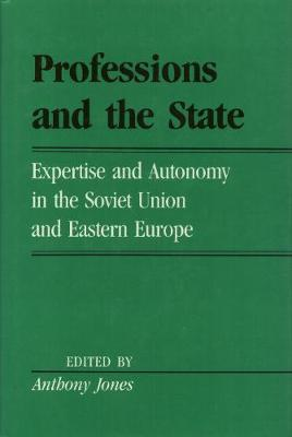 Professions And The State: Expertise and Autonomy in the Soviet Union and Eastern Europe - Labor And Social Change (Hardback)