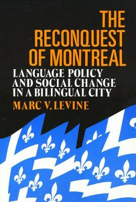 The Reconquest of Montreal: Language Policy and Social Change in a Bilingual City - Conflicts In Urban & Regional (Paperback)