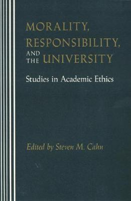 Morality, Responsibility, and the University: Studies in Academic Ethics (Paperback)