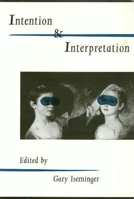 Intention Interpretation - The Arts And Their Philosophie (Hardback)