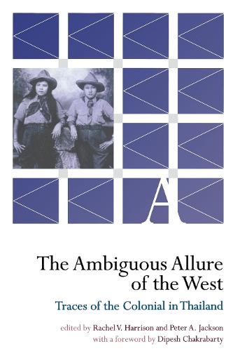 The Ambiguous Allure of the West: Traces of the Colonial in Thailand (Paperback)
