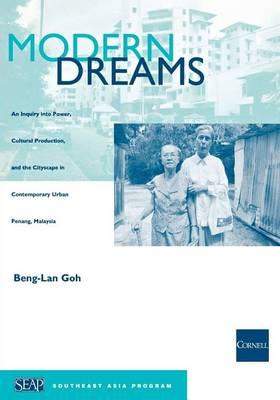 Modern Dreams: An Inquiry into Power, Cultural Production, and the Cityscape in Contemporary Urban Penang, Malaysia (Paperback)