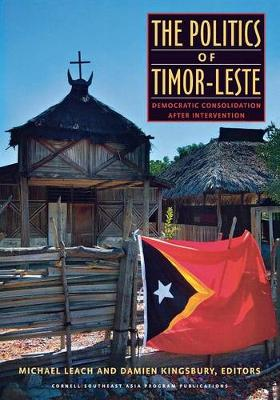 The Politics of Timor-Leste: Democratic Consolidation after Intervention (Paperback)