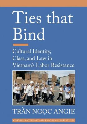 Ties that Bind: Cultural Identity, Class, and Law in Vietnam's Labor Resistance (Paperback)