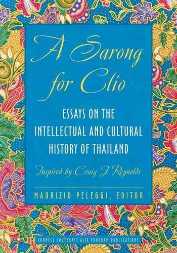 A Sarong for Clio: Essays on the Intellectual and Cultural History of Thailand-Inspired by Craig J. Reynolds (Paperback)