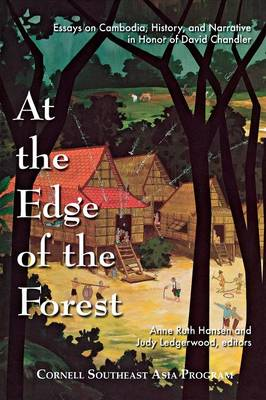 At the Edge of the Forest: Essays on Cambodia, History, and Narrative in Honor of David Chandler (Hardback)