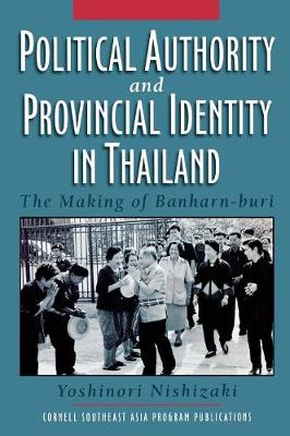 Political Authority and Provincial Identity in Thailand: The Making of Banharn-buri (Hardback)