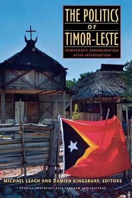 The Politics of Timor-Leste: Democratic Consolidation after Intervention (Hardback)