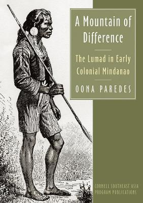 A Mountain of Difference: The Lumad in Early Colonial Mindanao (Hardback)