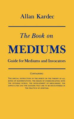 Book on Mediums: Guide for Mediums and Invocators (Paperback)
