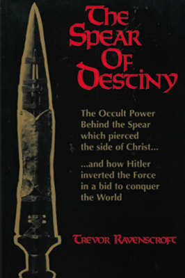 The Spear of Destiny: The Occult Power Behind the Spear Which Pierced the Side of Christ (Paperback)