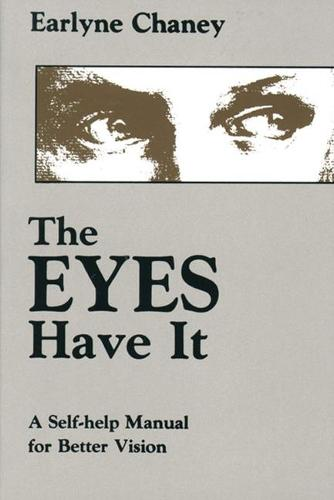 The Eyes Have it: A Self-Help Manual for Better Vision (Paperback)