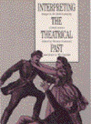 Interpreting the Theatrical Past: Essays in the Historiography of Performance (Paperback)