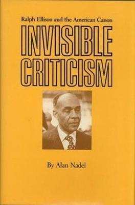 Invisible Criticism: Ralph Ellison and the American Canon (Paperback)