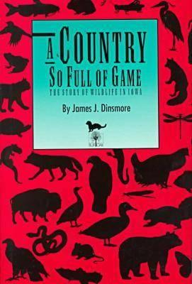 A Country So Full of Game: Story of Wildlife in Iowa - A Bur Oak Original (Hardback)