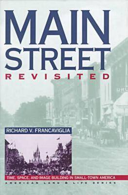 Main Street Revisited: Time, Space and Image Building in Small-town America - American Land & Life Series (Hardback)