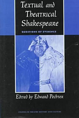 Textual and Theatrical Shakespeare: Questions of Evidence - Studies in Theatre History and Culture (Hardback)