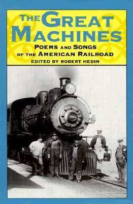 The Great Machines: Poems and Songs of the American Railroad (Paperback)
