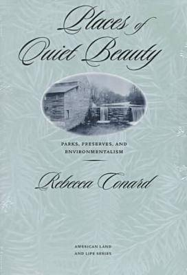 Places of Quiet Beauty: Parks, Preserves, and Environmentalism - American Land & Life Series (Paperback)