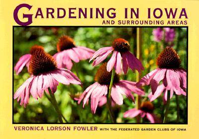 Gardening in Iowa and Surrounding Areas - A Bur Oak Original (Paperback)