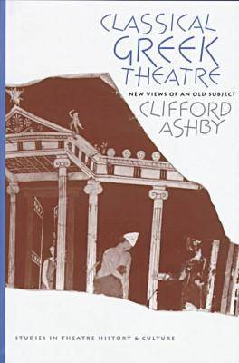 Classical Greek Theatre: New Views of an Old Subject (Hardback)