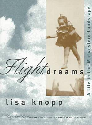 Flight Dreams: A Life in the Midwestern Landscape - Singular Lives (Paperback)