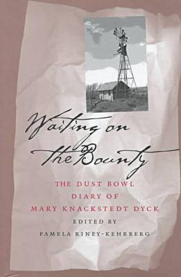 Waiting on the Bounty: The Dust Bowl Diary of Mary Knackstedt Dyck (Hardback)