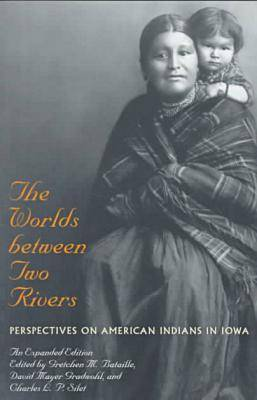 The Worlds Between Two Rivers: Perspectives on American Indians in Iowa (Paperback)