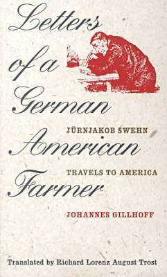 Letters of a German American Farmer: Juernjakob Swehn Travels to America - Bur Oak Original (Paperback)