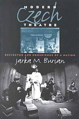 Modern Czech Theatre: Reflector and Conscience of a Nation - Studies in Theatre History and Culture (Paperback)