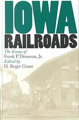 Iowa Railroads: The Essays of Frank P.Donovan, Jr. - Bur Oak Books (Paperback)