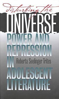 Disturbing the Universe: Power and Repression in Adolescent Literature (Hardback)
