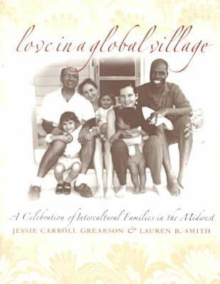 Love in a Global Village: A Celebration of Intercultural Families in the Midwest (Paperback)